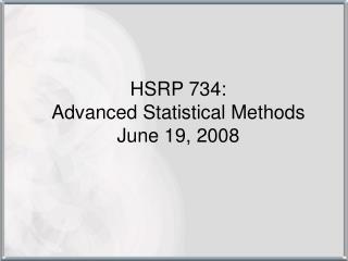 HSRP 734:  Advanced Statistical Methods June 19, 2008