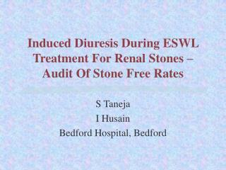 Induced Diuresis During ESWL Treatment For Renal Stones – Audit Of Stone Free Rates