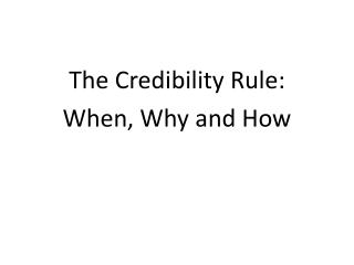 The Credibility Rule: When, Why and How