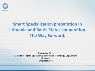 Smart Specialization preparation in Lithuania and Baltic States cooperation. The Way Forward.