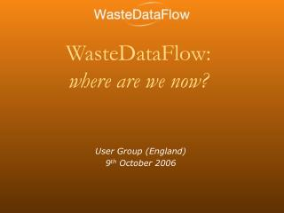 WasteDataFlow: where are we now?