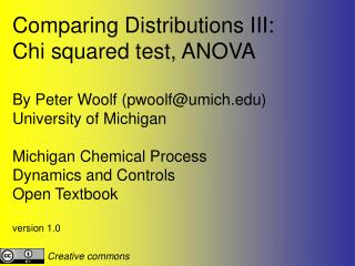Comparing Distributions III: Chi squared test, ANOVA By Peter Woolf (pwoolf@umich)