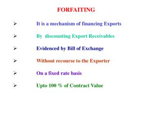 FORFAITING It is a mechanism of financing Exports	 By  discounting Export Receivables