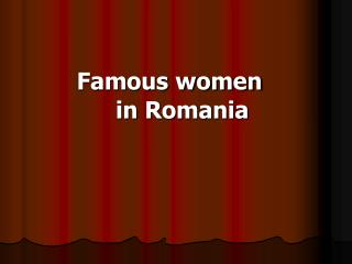 Famous women  in Romania