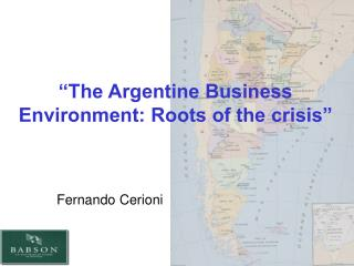 """The Argentine Business Environment: Roots of the crisis"""