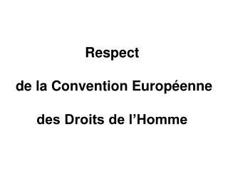 Respect  de la Convention Européenne des Droits de l'Homme