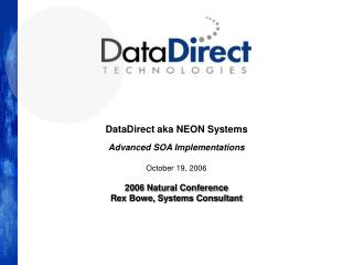 DataDirect aka NEON Systems Advanced SOA Implementations October 19, 2006 2006 Natural Conference