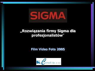 """""""Rozwiązania firmy Sigma dla profesjonalistów """" Film Video Foto 2005"""