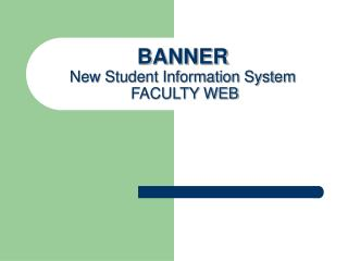 BANNER New Student Information System  FACULTY WEB