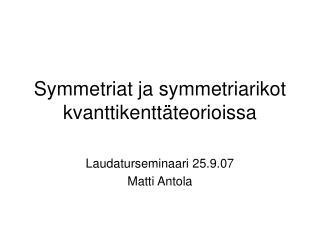 Symmetriat ja symmetriarikot kvanttikenttäteorioissa