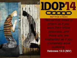 Hebrews 13:3 (NIV)