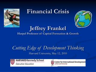 Financial Crisis    Jeffrey Frankel Harpel Professor of Capital Formation  Growth