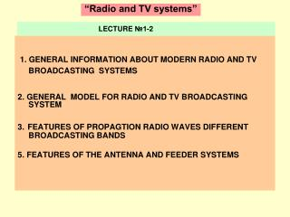 1 .  GENERAL INFORMATION ABOUT MODERN RADIO AND TV BROADCASTING  SYSTEMS
