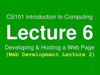 CS101 Introduction to Computing Lecture 6 Developing  Hosting a Web Page  Web Development Lecture 2