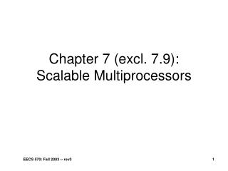 Chapter 7 (excl. 7.9): Scalable Multiprocessors