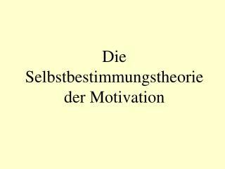 Die Selbstbestimmungstheorie der Motivation