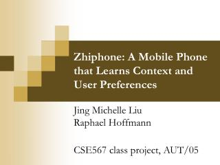 Zhiphone: A Mobile Phone that Learns Context and User Preferences