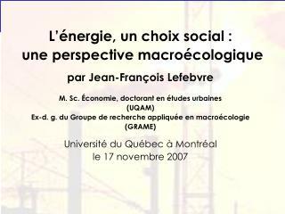 L'énergie, un choix social :  une perspective macroécologique par Jean-François Lefebvre