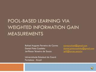 Pool-based learning via Weighted Information Gain Measurements