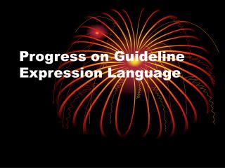Progress on Guideline Expression Language