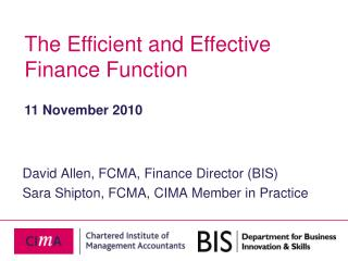 David Allen, FCMA, Finance Director (BIS) Sara Shipton, FCMA, CIMA Member in Practice