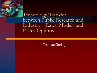 Technology Transfer between Public Research and Industry – Laws, Models and Policy Options