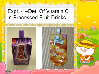 Expt. 4 –Det. Of Vitamin C in Processed Fruit Drinks