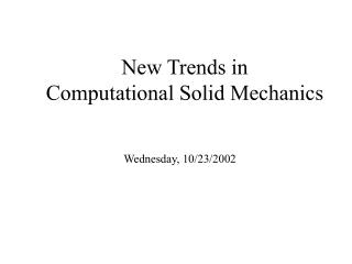 New Trends in  Computational Solid Mechanics