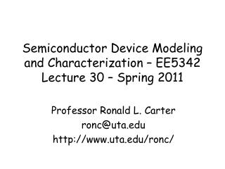 Semiconductor Device Modeling and Characterization – EE5342 Lecture 30 – Spring 2011