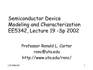 Semiconductor Device  Modeling and Characterization EE5342, Lecture 19 -Sp 2002