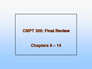 CMPT 300: Final Review  Chapters 8 – 14