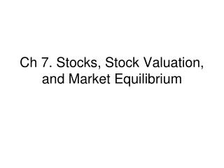 Ch 7. Stocks, Stock Valuation, and Market Equilibrium