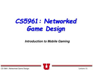 CS5961: Networked Game Design