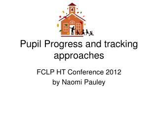 Pupil Progress and tracking approaches