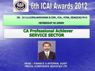 DR.  CA S.A.GOPALAKRIHSNAN B.COM., FCA., FCMA, DISA(ICAI) Ph D MEMBERSHIP N0 209094