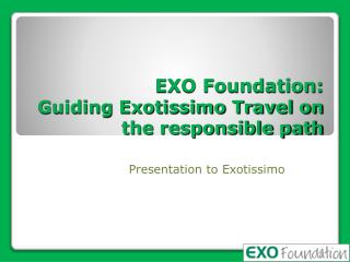 EXO Foundation:  Guiding Exotissimo Travel on the responsible path