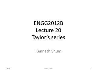 ENGG2012B Lecture 20 Taylor�s series
