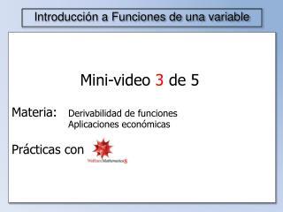 Mini-video  3  de 5 Materia: Derivabilidad de funciones Aplicaciones económicas Prácticas con