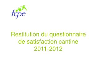 Restitution du questionnaire de satisfaction cantine 2011-2012