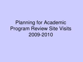 Planning for Academic Program Review Site Visits 2009-2010