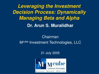 Leveraging the Investment Decision Process: Dynamically Managing Beta and Alpha