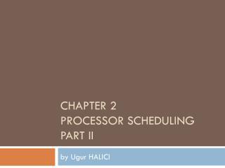 CHAPTER 2 PROCESSOR SCHEDULING PART II