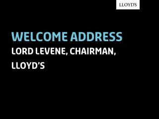 Welcome address lord levene, chairman, lloyd's