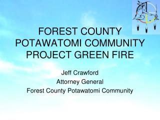 FOREST COUNTY POTAWATOMI COMMUNITY PROJECT GREEN FIRE