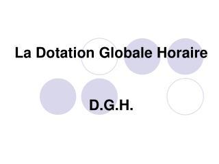 La Dotation Globale Horaire  D.G.H.