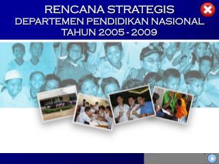 RENCANA STRATEGIS DEPARTEMEN PENDIDIKAN NASIONAL TAHUN 2005 - 2009