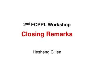 2 nd  FCPPL Workshop Closing Remarks