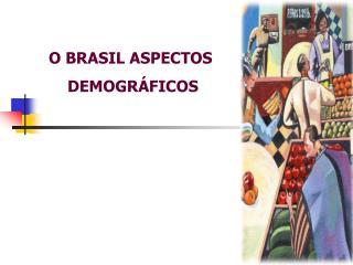 O BRASIL ASPECTOS  DEMOGR�FICOS
