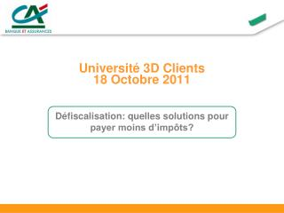 Université 3D Clients 18 Octobre 2011