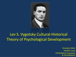 Lev S. Vygotsky Cultural-Historical Theory of Psychological Development